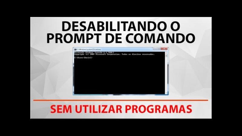 Desabilitando o prompt de comando (sem utilizar programas)