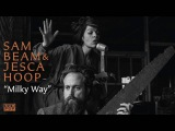 Sam Beam and Jesca Hoop - Milky Way
