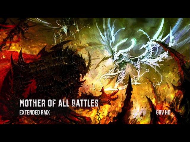 Mother of All Battles [Extended RMX] ~ GRV Music - Immediate Music