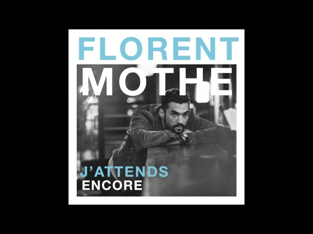 2 дек 2016 г Florent Mothe J'attends encore Audio officiel
