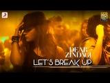 Let's Break Up - Dear Zindagi | Gauri S | Alia | Shah Rukh | Amit T | Kausar M | Vishal D