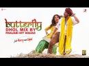 Butterfly Dhol Mix by Panjabi Hit Squad Jab Harry Met Sejal lShah Rukh lAnushka l Pritam