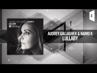 Audrey Gallagher  Kaimo K - Lullaby FULL (Amsterdam Trance_RNM)