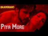 Piya More Song - Baadshaho - Emraan Hashmi - Sunny Leone - Mika Singh, Neeti Mohan - Ankit Tiwari-