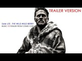 Sam Lee - The Wild Wild Berry OST King Arthur Legend of the Sword (Trailer Music Version)
