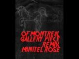 Of Montreal  -  Gallery Piece (Minitel Rose Remix)