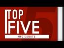 Top 5 UFC Debuts