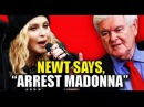 Breaking It's Happening Folks! Gingrich Just Called For The Arrest Of Madonna