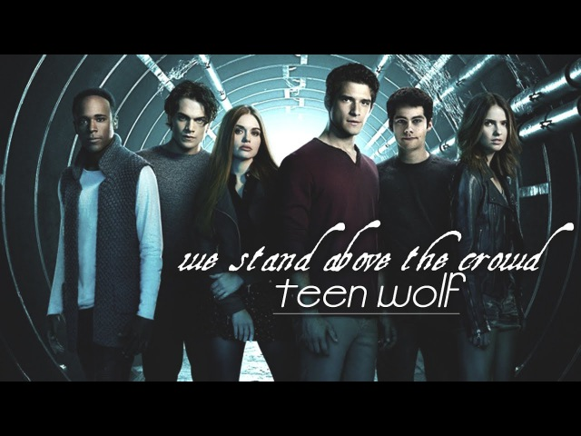 ● teen wolf | we stand above the crowd