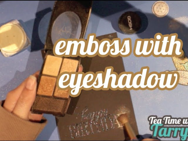 Episode 10 Tea Time With Tarryn Embossing using your old eye shadow