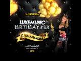 LUXEmusic Birthday Mix 2016 - DJ Salamandra