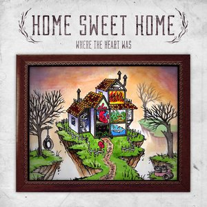 Home Sweet Home - Where The Heart Was (EP) (2017)