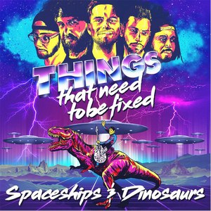 Things That Need To Be Fixed - Spaceships & Dinosaurs (EP) (2016)