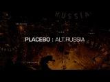 PLACEBO ALT.RUSSIA TRAILER