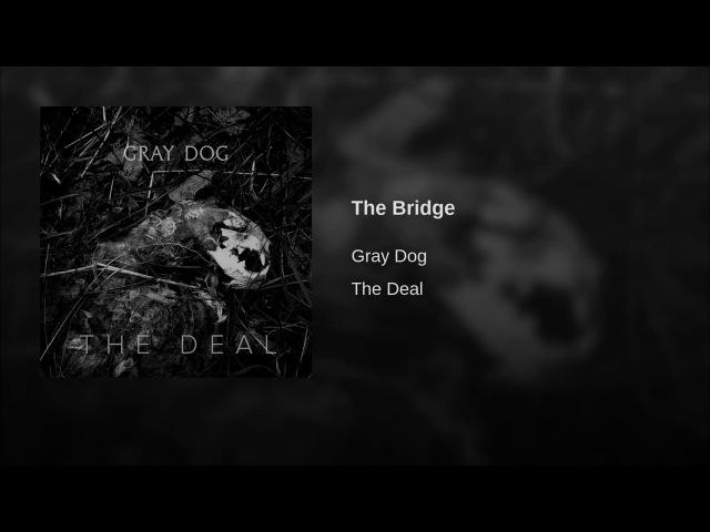 Gray Dog - The Bridge