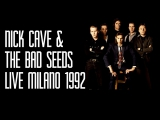 Nick Cave & The Bad Seeds - Milano 1992 (full show - master sourced)