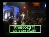 Arabesque - Take Me Dont Break Me