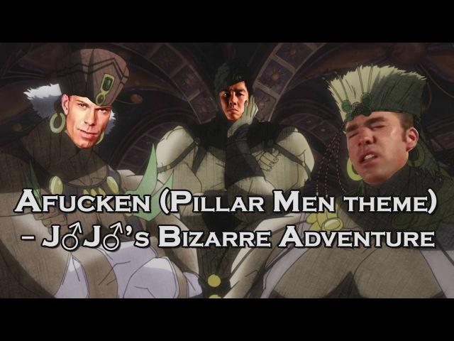 ♂Afucken♂ (Pillar Men theme) - J♂J♂s Bizarre Adventure