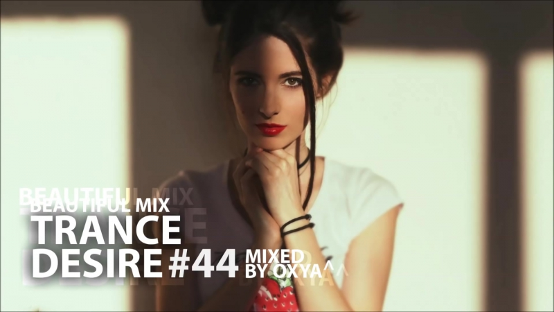 Trance Desire @44 _ Best of Vocal, Melodic, Balearic Trance _ Mixed by Oxya Full-HD