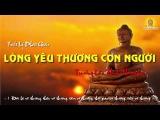 Lòng Yêu Thương Con Người, Trưởng Lão Thích Thông Lạc | Triết Lý Phật Giáo