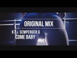K7 &amp Semperger G - Come Baby (Original Mix) 2017
