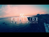 Poolside Ibiza Mixed By Satin Jackets - OUT NOW