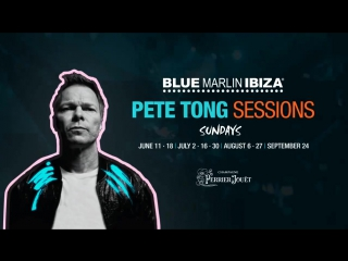 THE PETE TONG SESSIONS | BLUE MARLIN IBIZA'2017