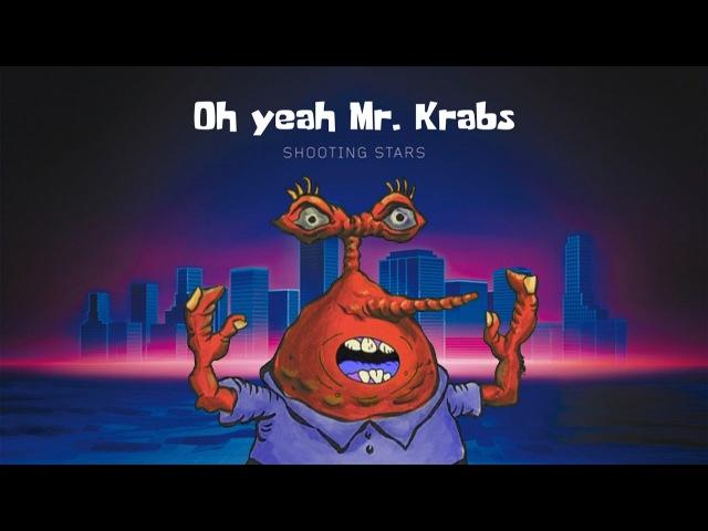 OH YEAH MR. KRABS (Shooting Stars Version)