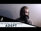 Adept - The Choirs of Absolution (Vocal Cover by Ilya Mirosh of An Argency)