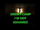 Jeremy Camp  I'm not ashamed  lyrics