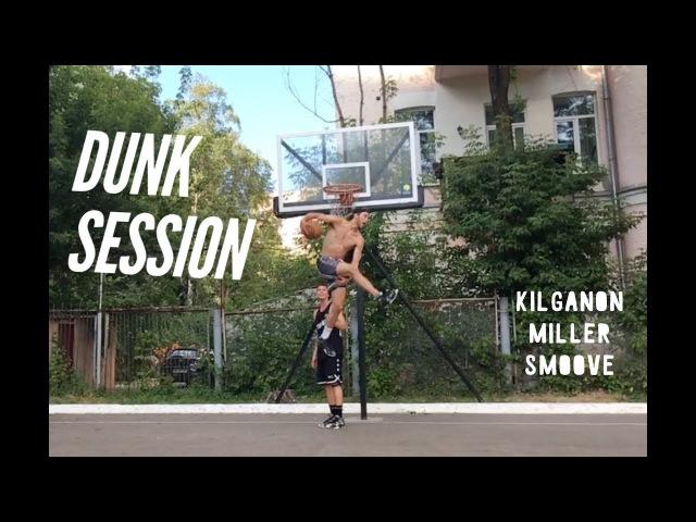 Dunk Session - Jordan Kilganon, Miller, Smoove   2016