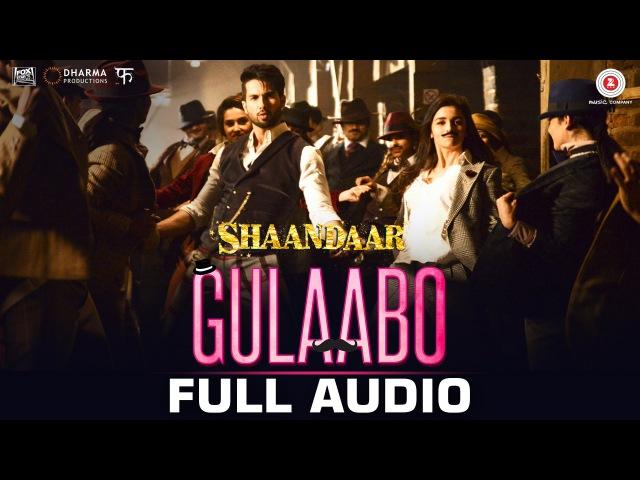 Gulaabo Full Song | Shaandaar | Alia Bhatt Shahid Kapoor | Vishal Dadlani | Amit Trivedi