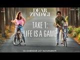 Dear Zindagi Take 1: Life Is A Game   Teaser   Alia Bhatt, Shah Rukh Khan   A film by Gauri Shinde