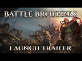 Battle Brothers Launch Trailer