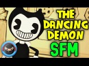 (SFM) BENDY AND THE INK MACHINE SONG The Dancing Demon