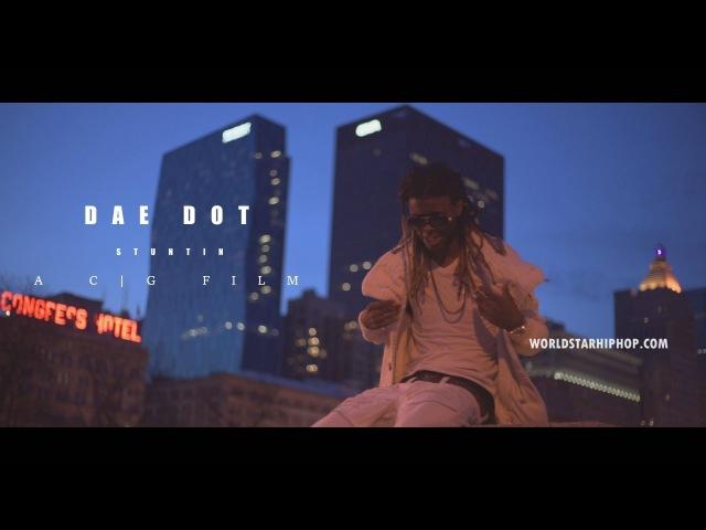 Dae Dot - Stuntin 4k ( WSHH Exclusive Music Video ) Shot By @A C G Film