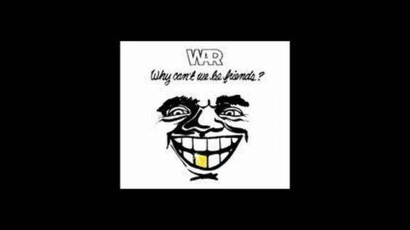 WAR - WHY CAN'T WE BE FRIENDS