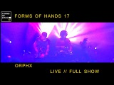 ORPHX - LIVE @ FORMS OF HANDS 17 - 2017
