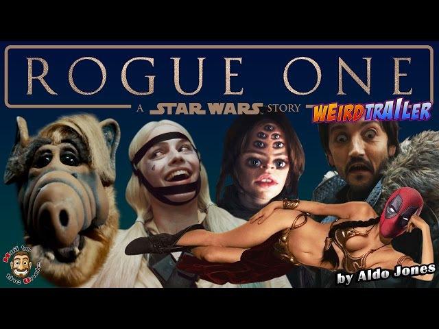 STAR WARS ROGUE ONE Weird Trailer by Aldo Jones