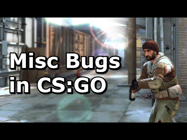 Some of the Many Bugs in CS:GO
