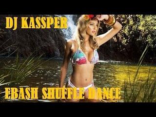 DJ KASSPER - EBASH SHUFFLE DANCE