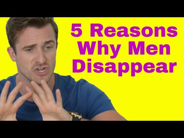 The Top 5 Reasons Why Men Disappear on You (and What You Can Do) [Matthew Hussey, Get The Guy]