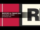Bigtopo &amp Omar Diaz - Among Stars