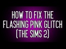 How To Fix The Flashing Pink Glitch The Sims 2