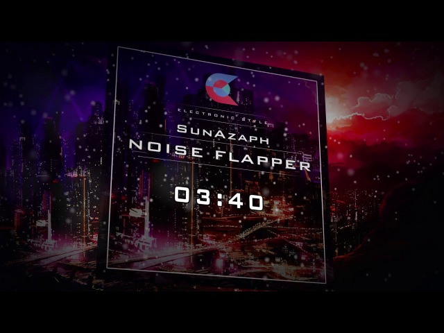SunAzaph – Noise Flapper [ Electronic Style Release ] FREE