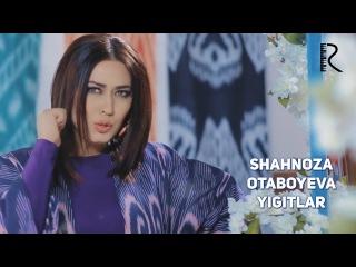 Shahnoza Otaboyeva - Yigitlar | Шахноза Отабоева - Йигитлар