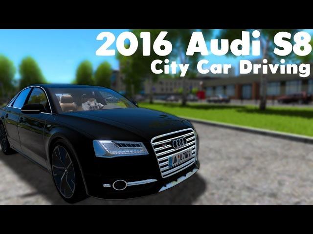 City Car Driving 1.5.4 - 2016 Audi S8 D4 - Custom Sound - Link Soon