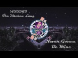 WOODJU X the kitchen songs - Never Gonna Be Mine