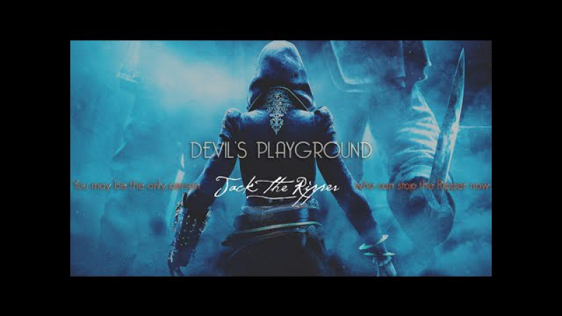 Assassin's Creed Syndicate ✗ Jack The Ripper ❝devil's playground❞