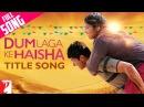 Dum Laga Ke Haisha - Full Title Song Ayushmann Khurrana Bhumi Pednekar
